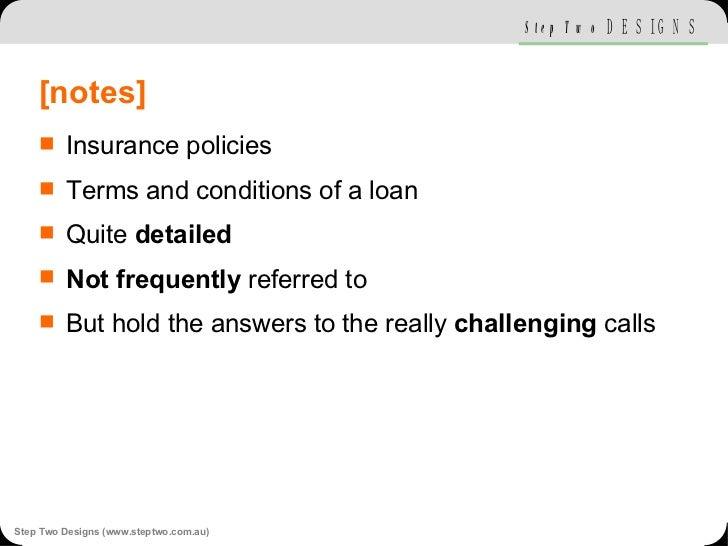 [notes] <ul><li>Insurance policies </li></ul><ul><li>Terms and conditions of a loan </li></ul><ul><li>Quite  detailed </li...