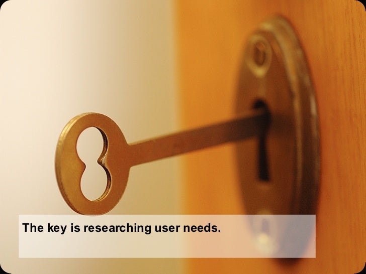 The key is researching user needs.