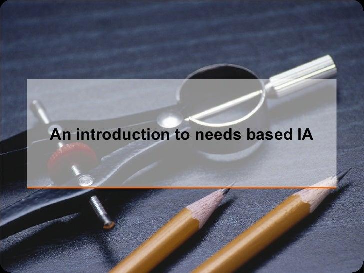 An introduction to needs based IA