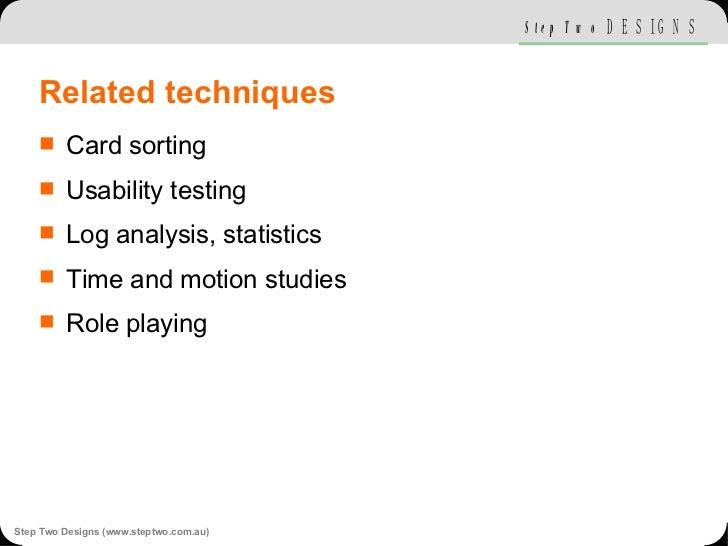 Related techniques <ul><li>Card sorting </li></ul><ul><li>Usability testing </li></ul><ul><li>Log analysis, statistics </l...