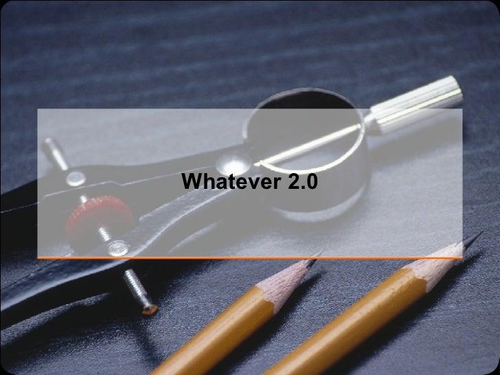 Whatever 2.0