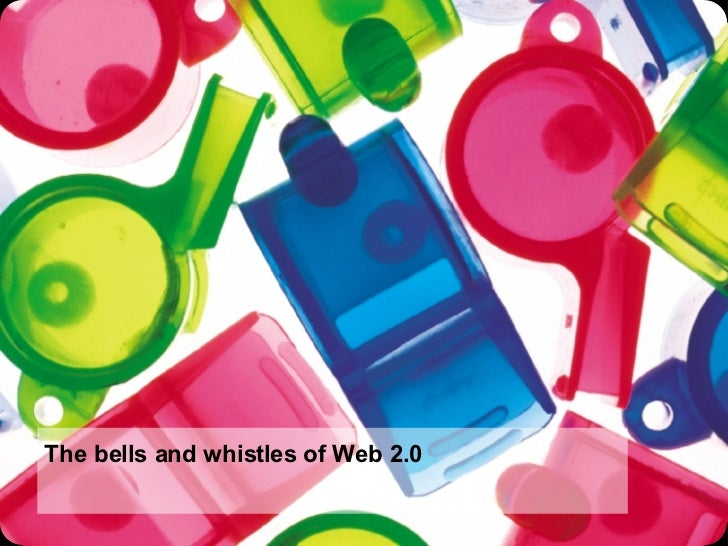 The bells and whistles of Web 2.0