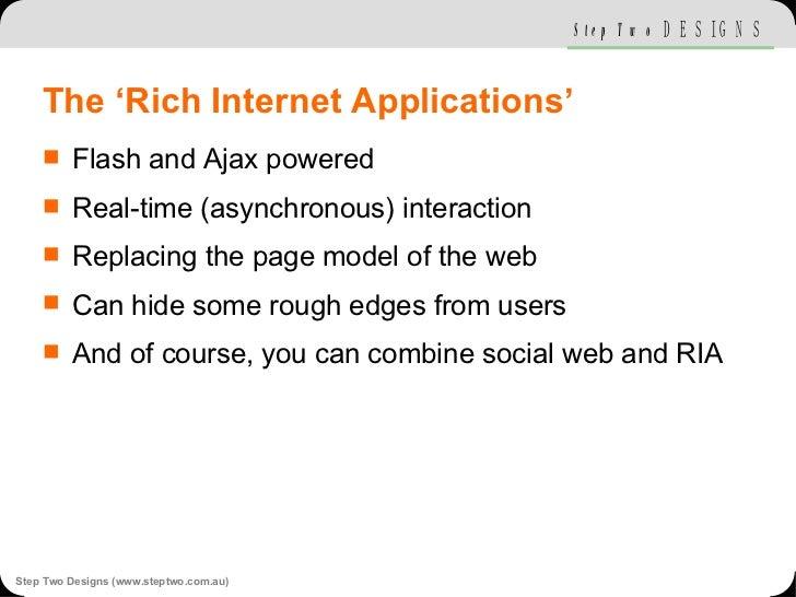The 'Rich Internet Applications' <ul><li>Flash and Ajax powered </li></ul><ul><li>Real-time (asynchronous) interaction </l...