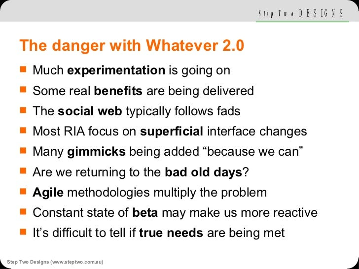 The danger with Whatever 2.0 <ul><li>Much  experimentation  is going on </li></ul><ul><li>Some real  benefits  are being d...