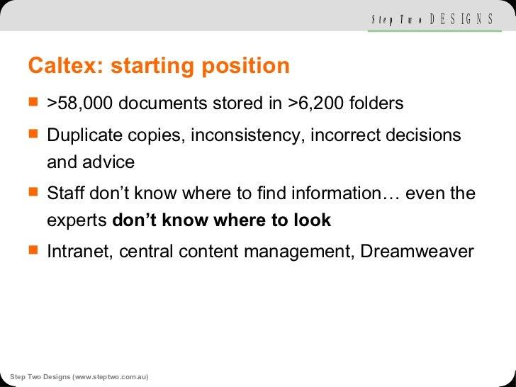 Caltex: starting position <ul><li>>58,000 documents stored in >6,200 folders </li></ul><ul><li>Duplicate copies, inconsist...