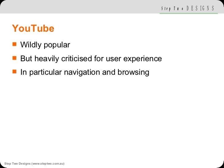 YouTube <ul><li>Wildly popular </li></ul><ul><li>But heavily criticised for user experience  </li></ul><ul><li>In particul...