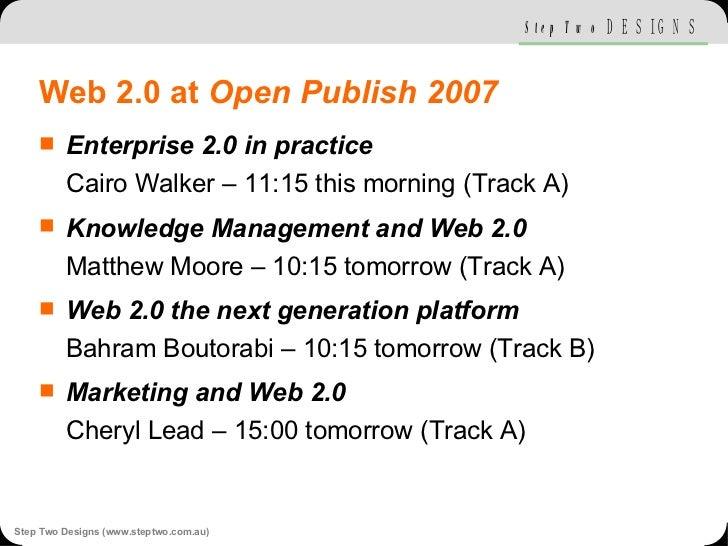 Web 2.0 at  Open Publish 2007 <ul><li>Enterprise 2.0 in practice Cairo Walker – 11:15 this morning (Track A) </li></ul><ul...