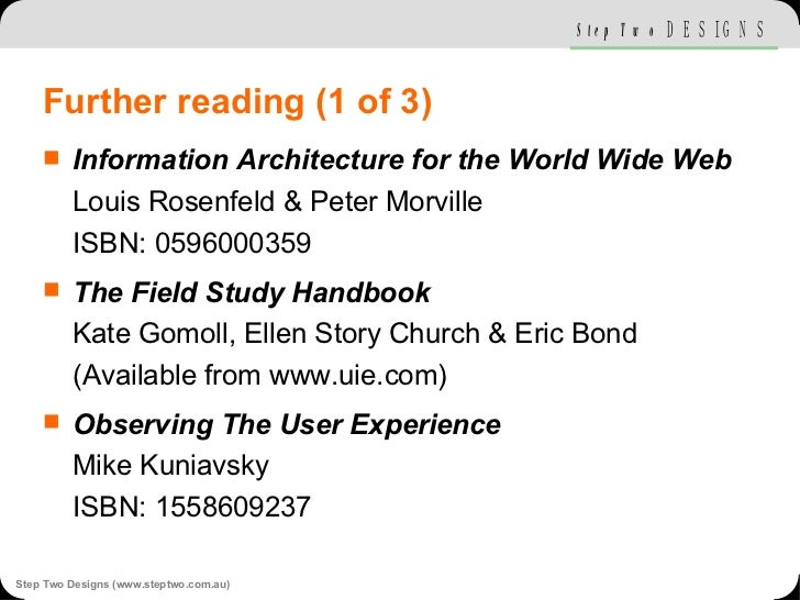 Further reading (1 of 3) <ul><li>Information Architecture for the World Wide Web Louis Rosenfeld & Peter Morville ISBN: 05...