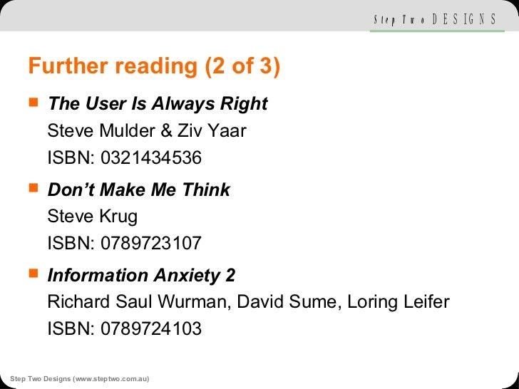 Further reading (2 of 3) <ul><li>The User Is Always Right Steve Mulder & Ziv Yaar ISBN: 0321434536 </li></ul><ul><li>Don't...