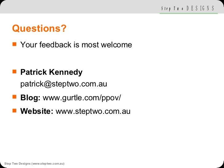 Questions? <ul><li>Your feedback is most welcome </li></ul><ul><li>Patrick Kennedy [email_address] </li></ul><ul><li>Blog:...
