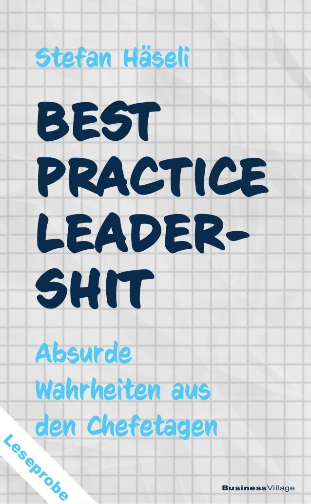 Stefan Häseli BusinessVillage BEST PRACTICE LEADER- SHIT Absurde Wahrheiten aus den Chefetagen Leseprobe