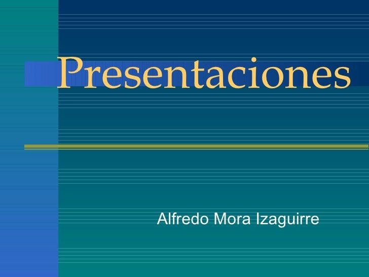 Presentaciones Alfredo Mora Izaguirre