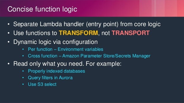 © 2018, Amazon Web Services, Inc. or its Affiliates. All rights reserved. Concise function logic • Separate Lambda handler...