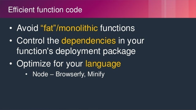 """© 2018, Amazon Web Services, Inc. or its Affiliates. All rights reserved. Efficient function code • Avoid """"fat""""/monolithic..."""