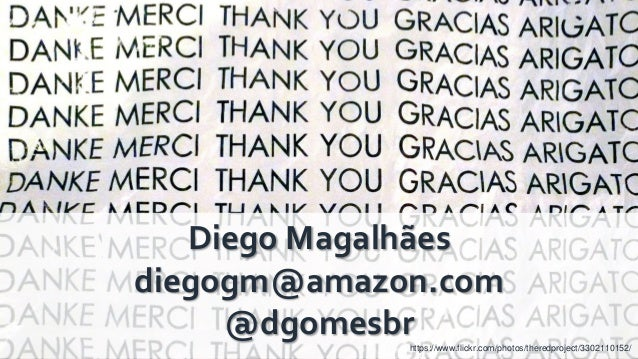 © 2018, Amazon Web Services, Inc. or its Affiliates. All rights reserved. Diego Magalhães diegogm@amazon.com @dgomesbrhttp...
