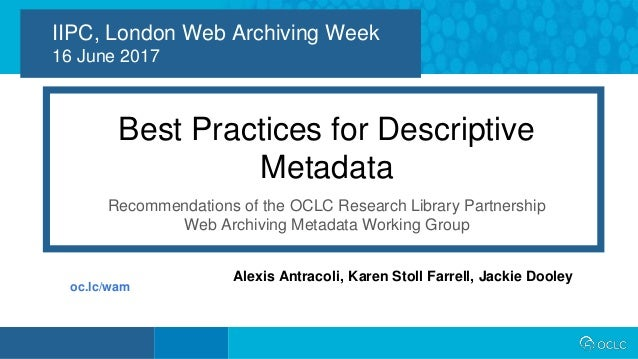1 IIPC, London Web Archiving Week 16 June 2017 Best Practices for Descriptive Metadata Recommendations of the OCLC Researc...