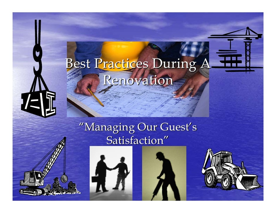 """Best Practices During A       Renovation     """"Managing Our Guest's       Satisfaction"""""""