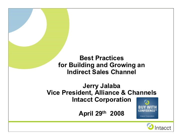 Best Practices    for Building and Growing an       Indirect Sales Channel              Jerry Jalaba Vice President, Allia...