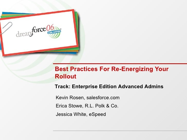 Best Practices For Re-Energizing Your Rollout Kevin Rosen, salesforce.com Erica Stowe, R.L. Polk & Co. Jessica White, eSpe...