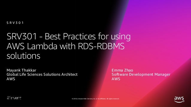 © 2018, Amazon Web Services, Inc. or its affiliates. All rights reserved. SRV301 - Best Practices for using AWS Lambda wit...