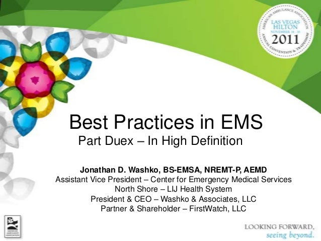 Best Practices in EMS      Part Duex – In High Definition       Jonathan D. Washko, BS-EMSA, NREMT-P, AEMDAssistant Vice P...