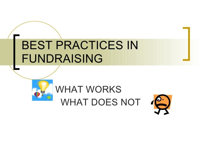 BEST PRACTICES IN FUNDRAISING WHAT WORKS WHAT DOES NOT