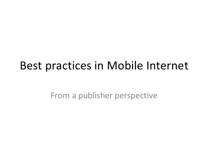 Best practices in Mobile Internet From a publisher perspective