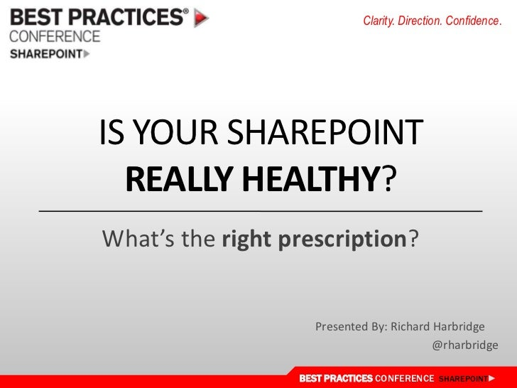 Is Your Sharepointreallyhealthy?<br />What's the rightprescription?<br />Presented By: Richard Harbridge<br />@rharbridge<...