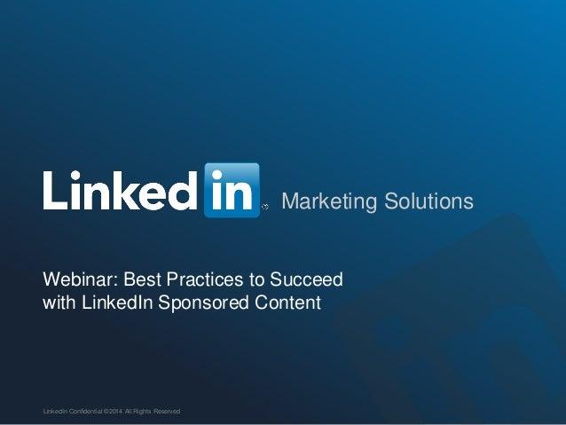Marketing Solutions  #LinkedInContent  Webinar: Best Practices to Succeed  with LinkedIn Sponsored Content  LinkedIn Confi...