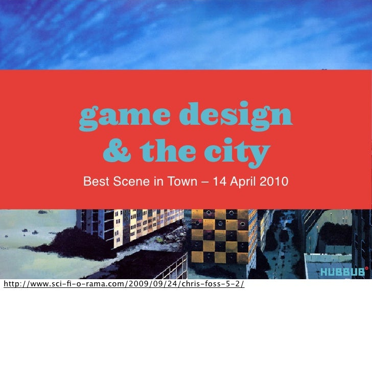 game design                  & the city                  Best Scene in Town – 14 April 2010     http://www.sci-fi-o-rama.co...