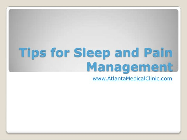 Tips for Sleep and Pain           Management           www.AtlantaMedicalClinic.com