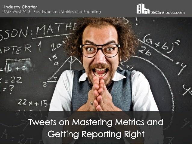 Industry ChatterSMX West 2013: Best Tweets on Metrics and ReportingDo you ever wonder how others succeed where you struggl...