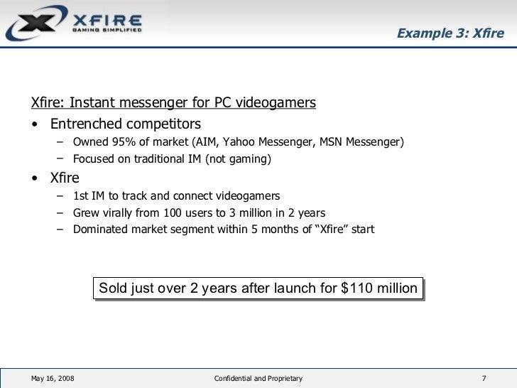 Example 3: Xfire <ul><li>Xfire: Instant messenger for PC videogamers </li></ul><ul><li>Entrenched competitors </li></ul><u...