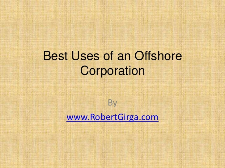 Best Uses of an Offshore      Corporation           By    www.RobertGirga.com