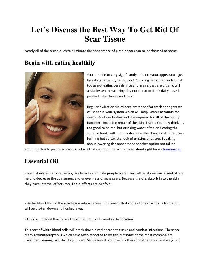 Let's Discuss the Best Way To Get Rid Of                    Scar TissueNearly all of the techniques to eliminate the appea...