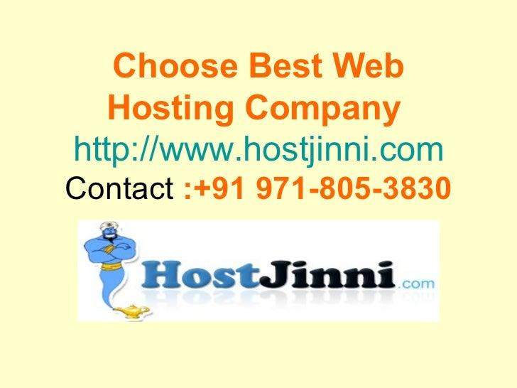 Choose Best Web Hosting Company   http://www.hostjinni.com  Contact  :+91 971-805-3830