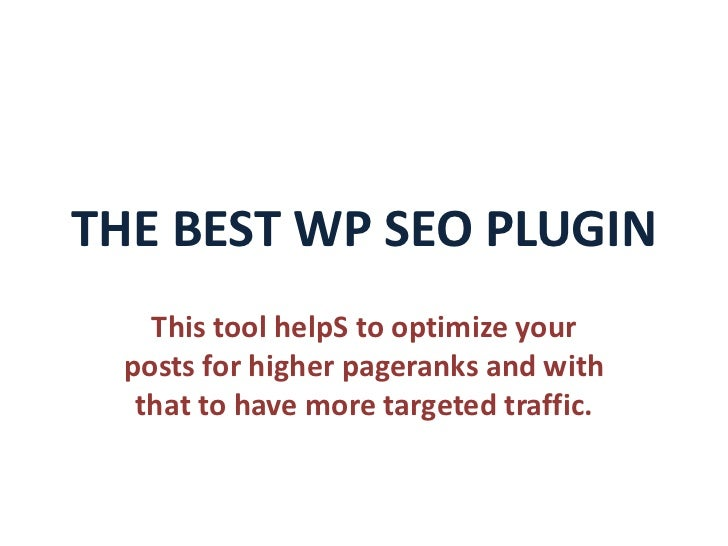 THE BEST WP SEO PLUGIN   This tool helpS to optimize your posts for higher pageranks and with  that to have more targeted ...