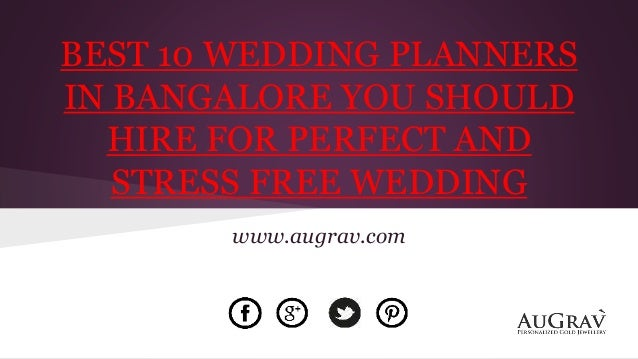 BEST 10 WEDDING PLANNERS IN BANGALORE YOU SHOULD HIRE FOR PERFECT AND STRESS FREE WEDDING www.augrav.com