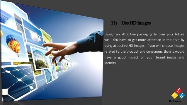Design an attractive packaging to plan your future well. You have to get more attention in the aisle by using attractive H...