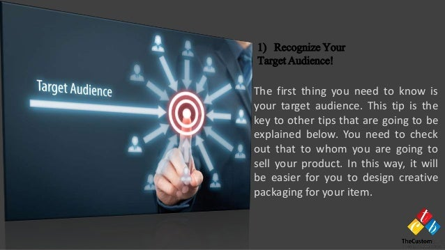 The first thing you need to know is your target audience. This tip is the key to other tips that are going to be explained...