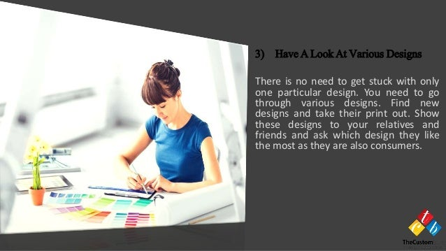 There is no need to get stuck with only one particular design. You need to go through various designs. Find new designs an...