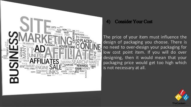 The price of your item must influence the design of packaging you choose. There is no need to over-design your packaging f...