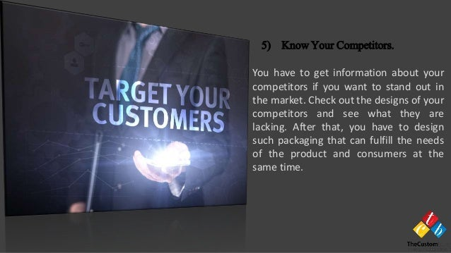 You have to get information about your competitors if you want to stand out in the market. Check out the designs of your c...