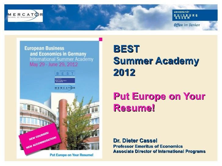 BESTSummer Academy2012Put Europe on YourResume!Dr. Dieter CasselProfessor Emeritus of EconomicsAssociate Director of Inter...
