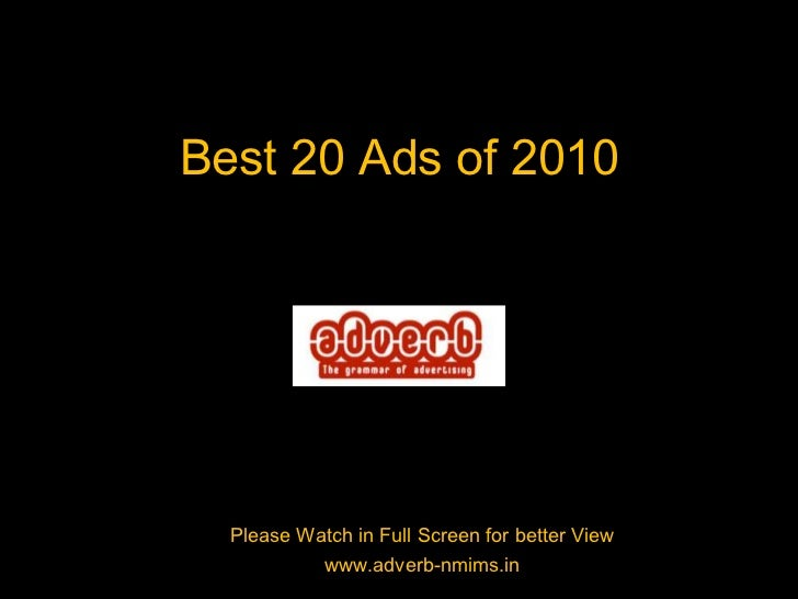 Best 20 Ads of 2010<br />Please Watch in Full Screen for better View<br />www.adverb-nmims.in<br />