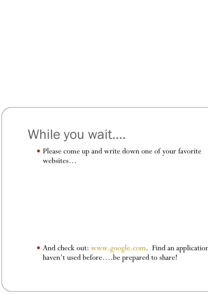While you wait…. <ul><ul><li>Please come up and write down one of your favorite websites… </li></ul></ul><ul><ul><li>And c...