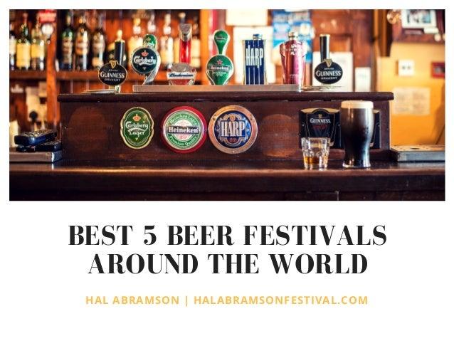 BEST 5 BEER FESTIVALS AROUND THE WORLD HAL ABRAMSON | HALABRAMSONFESTIVAL.COM