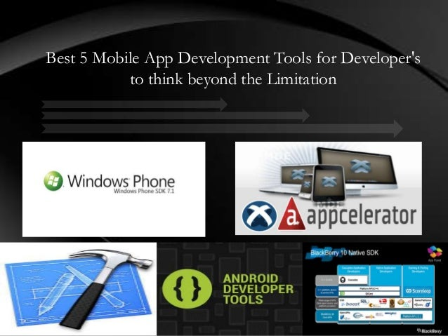Best 5 Mobile App Development Tools for Developersto think beyond the Limitation