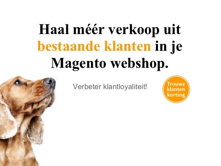 Haal méér verkoop uitbestaande klanten in je  Magento webshop.     Verbeter klantloyaliteit!
