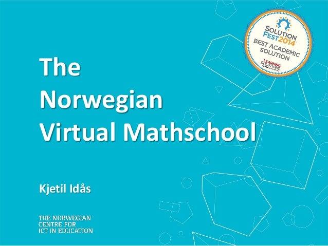 The Norwegian Virtual Mathschool Kjetil Idås